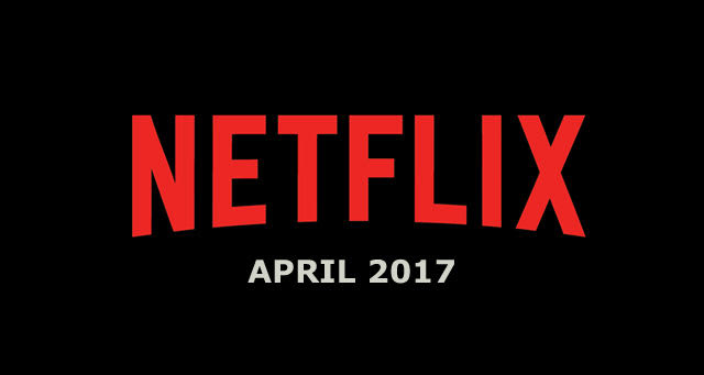 Netflix April 2017 Movie and TV Titles Announced