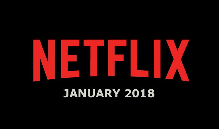 Netflix January 2018 Movie and TV Titles Announced