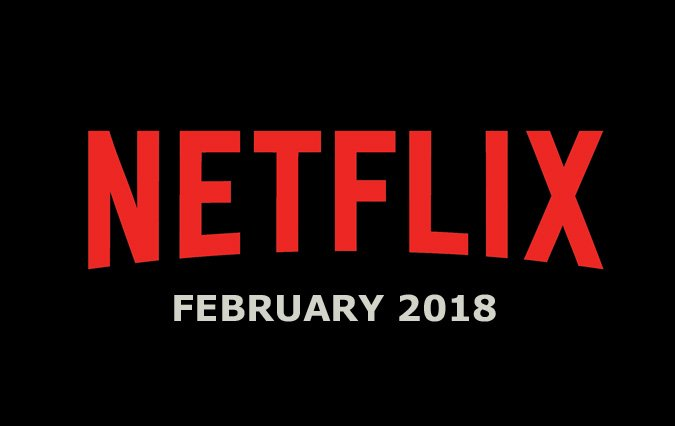 Netflix February 2018 Movie and TV Titles Announced