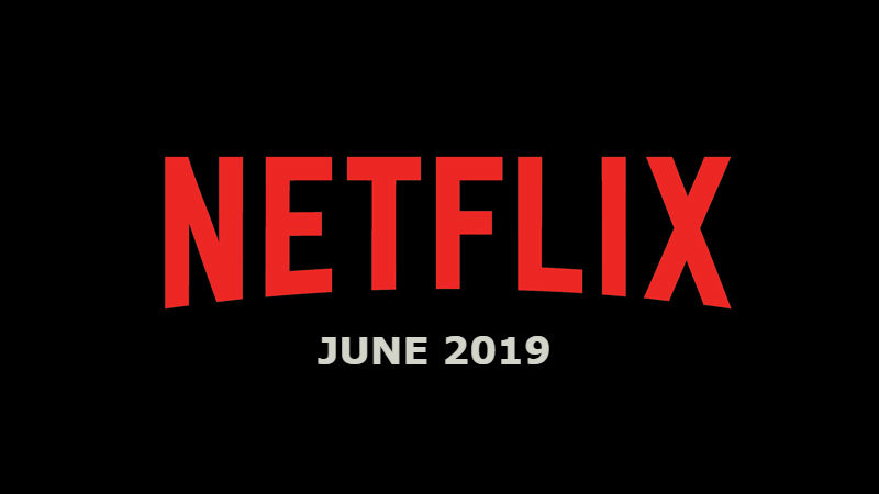 New Netflix June 2019 Movie and TV Titles Announced