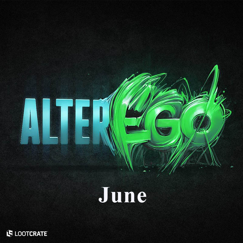 June Loot: Alter Ego